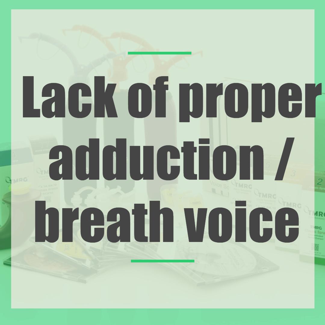 Lack of proper adduction / breath voice